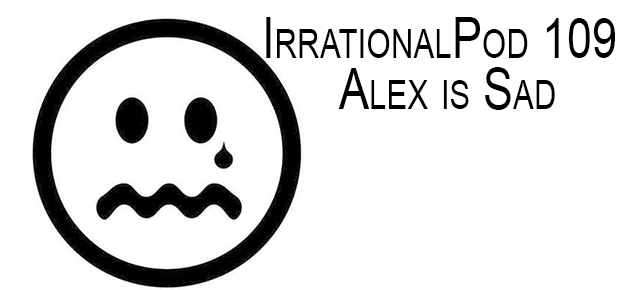 IP109: Alex is Sad