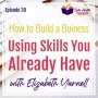 Artwork for How to Build a Business with Skills You Already Have with Elizabeth Yarnell
