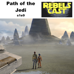s1e9 RebelsCast - Path of the Jedi