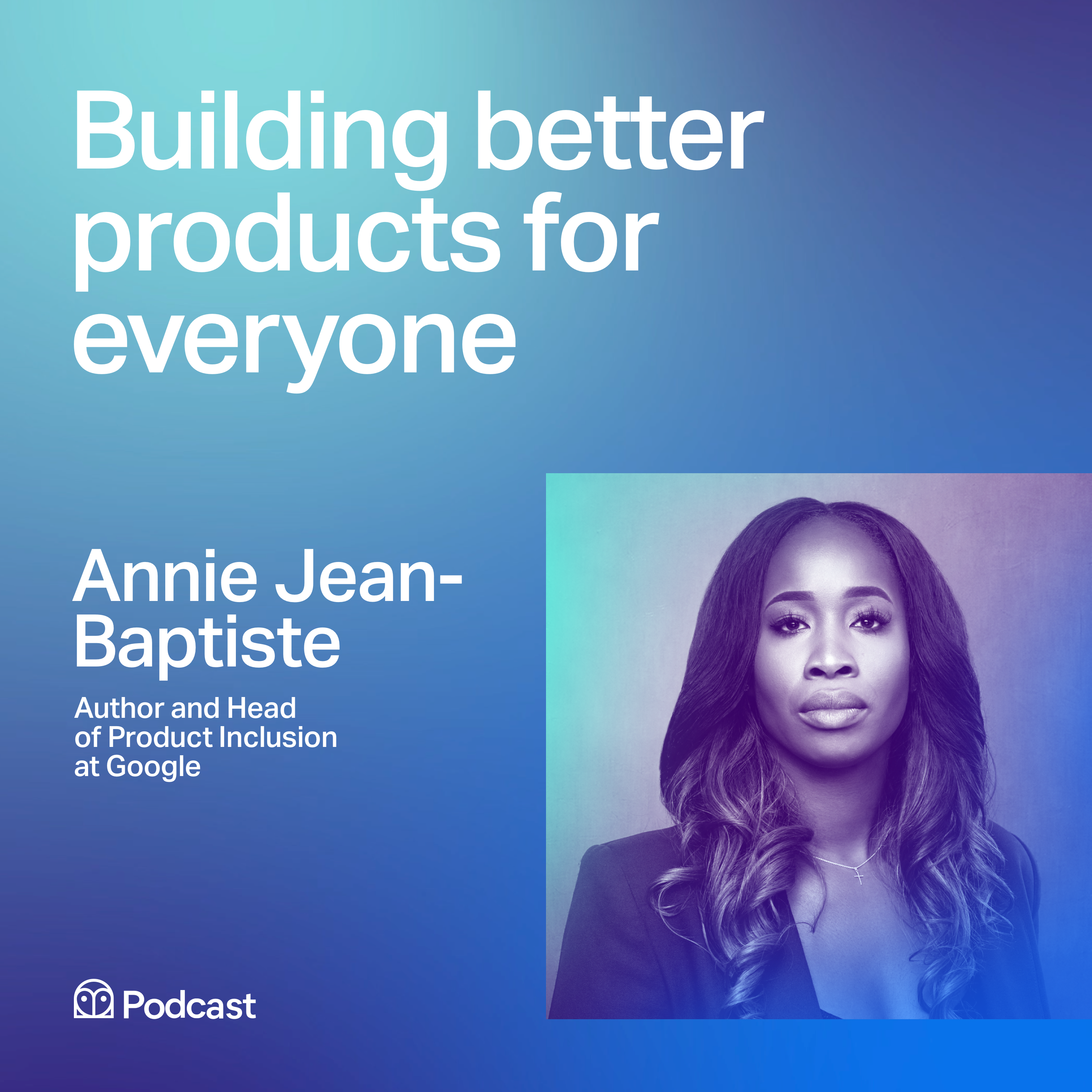 Google's Annie Jean Baptiste: Building better products for everyone