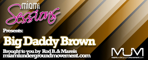 Miami Sessions With Rod B. presents Big Daddy Brown MUM episode 214