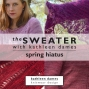 Artwork for The Sweater with Kathleen Dames | Spring Hiatus 1