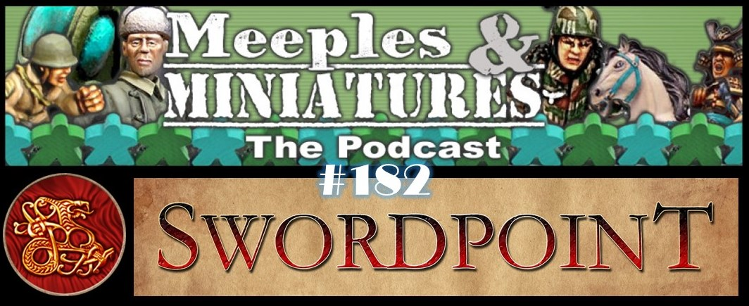 Meeples & Miniatures - Episode 182 - Gripping Beast & Swordpoint
