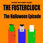 The Fustercluck Ep 12: The Halloween Episode