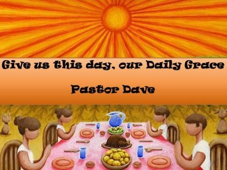 Give us this day our Daily Grace