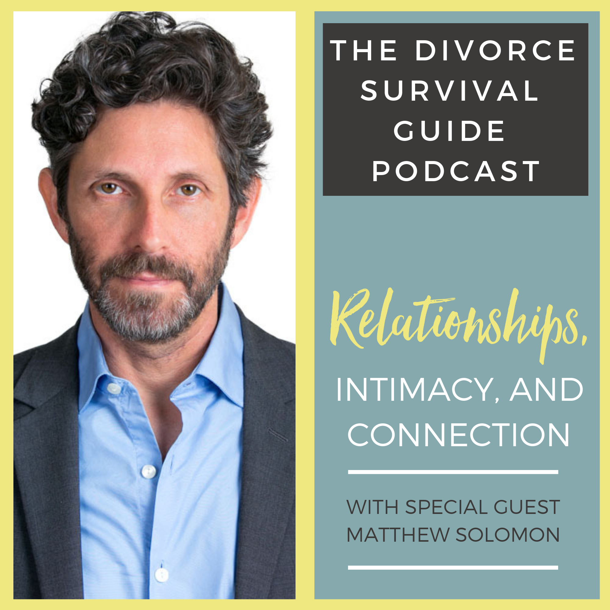 The Divorce Survival Guide Podcast - Relationships, Intimacy, and Connection with Matthew Solomon