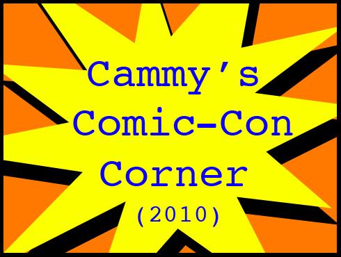 Cammy's Comic-Con Corner 2010 - Part 1