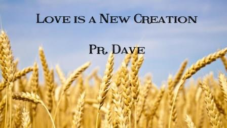 Love is a New Creation