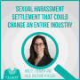 Artwork for Sexual Harassment Settlement That Could Change an Entire Industry with Molly J. Bowen and Julie Goldsmith Reiser - Episode 47