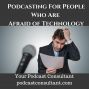Artwork for Podcasting For People Who Are Afraid of Technology