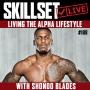 Artwork for Skillset Live Episode #188: Shondo Blades - Living the Alpha Lifestyle