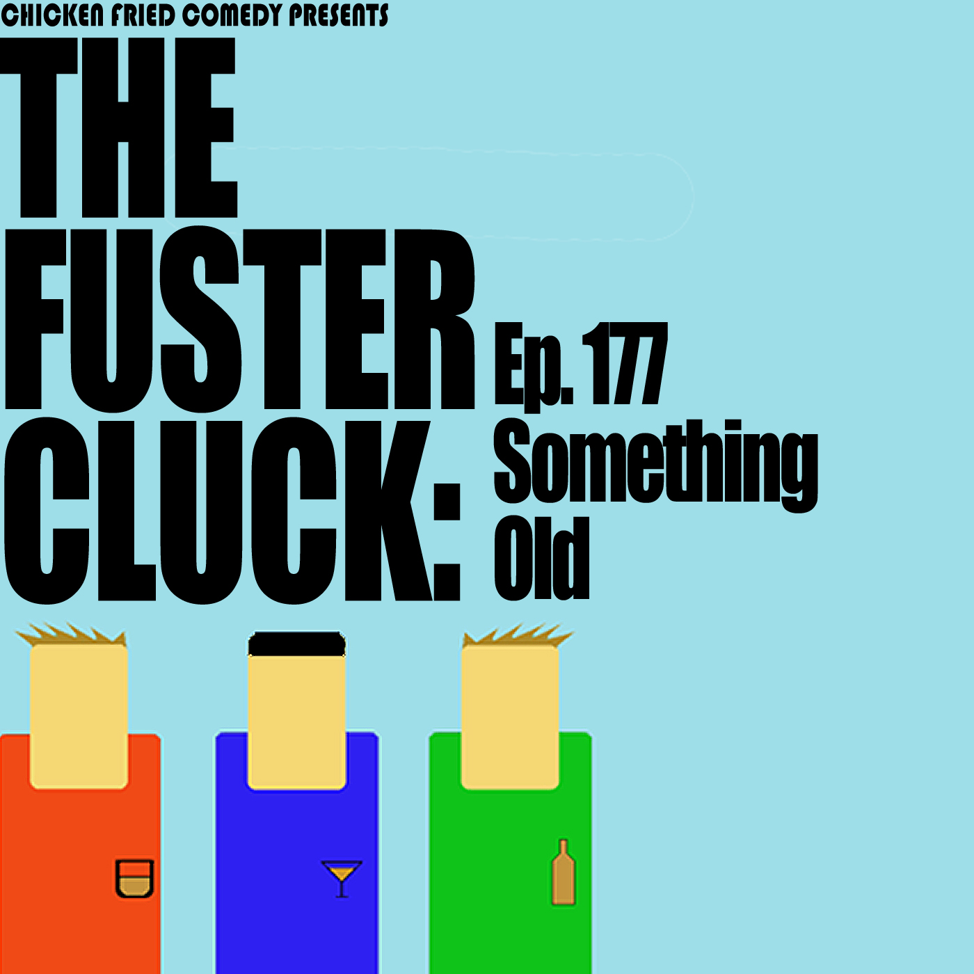 The Fustercluck Ep 177: Something Old