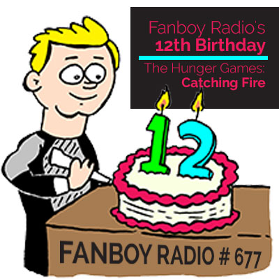 Fanboy Radio #677 - Our 12 Year B-Day!