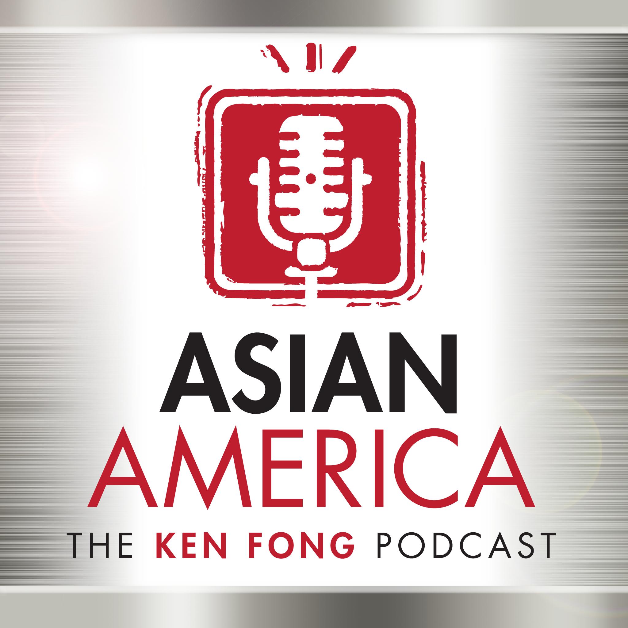 ASIAN AMERICA: THE KEN FONG PODCAST show art