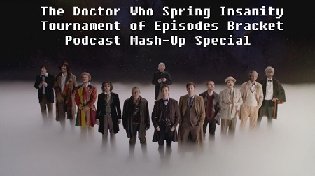 The Doctor Who Spring Insanity Tournament of Episodes Bracket Podcast Mash-Up Special