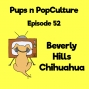 Artwork for Episode 52: Beverly Hills Chihuahua