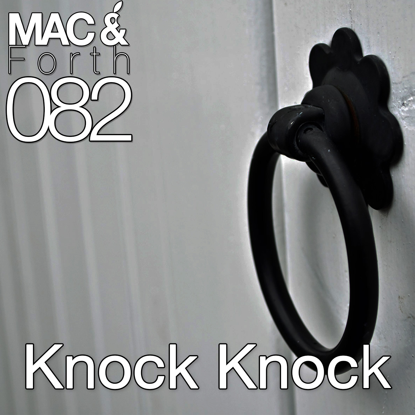 The Mac & Forth Show 082 - Knock Knock
