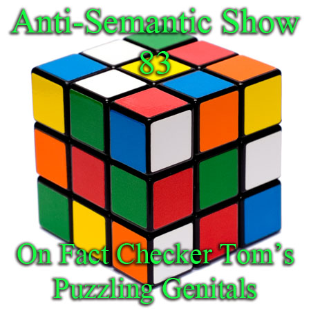 Episode 83 - On Fact Checker Tom's Puzzling Genitals