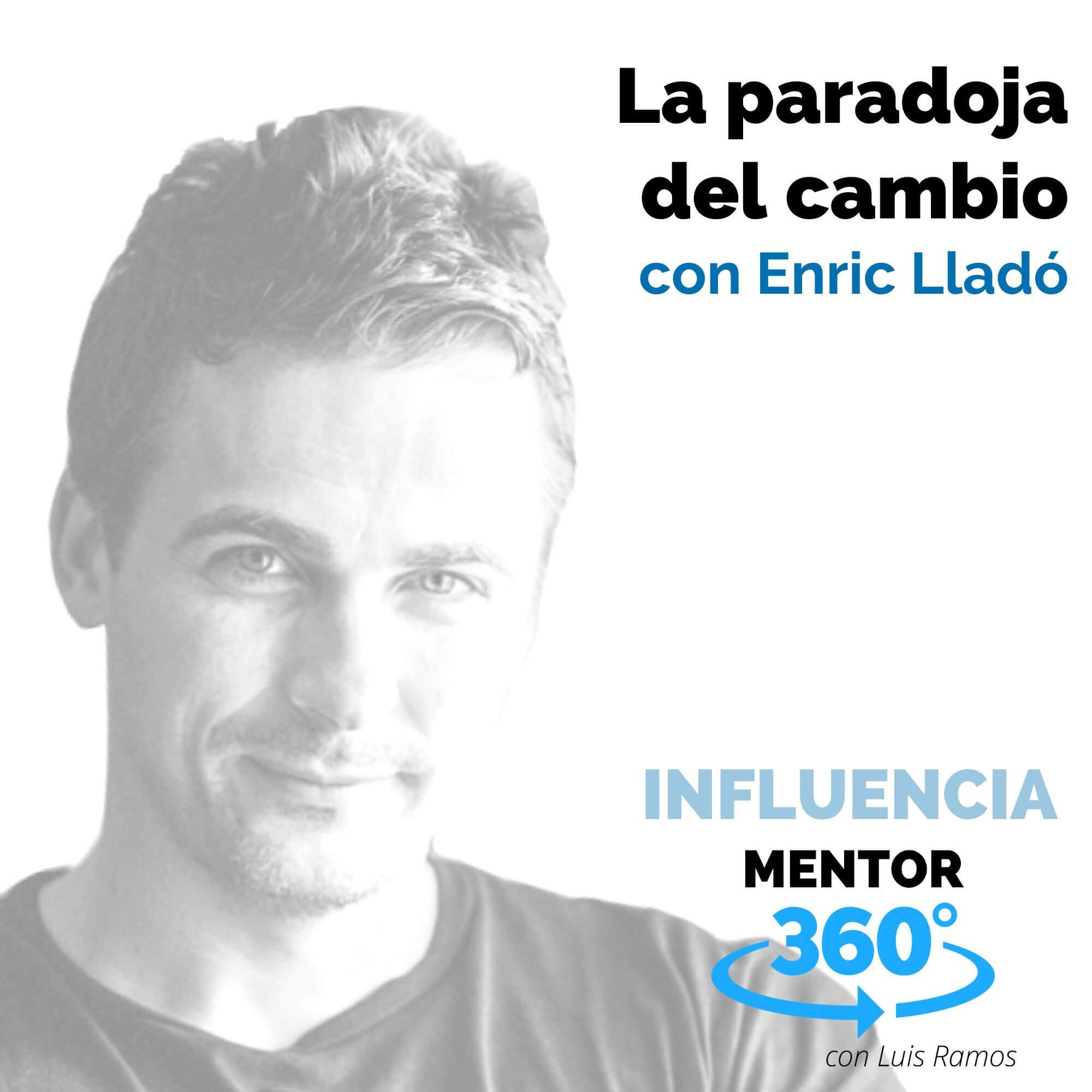 La paradoja del cambio, con Enric Lladó - INFLUENCIA