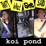 Episode # 81 -- Koi Pond (10/29/09)