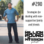 Artwork for 290: Strategies for dealing with non-supportive family and friends