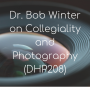 Artwork for Photography and Collegiality  with Dr. Bob Winter (DHP208)