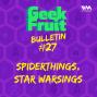 Artwork for Ep. 171: Bulletin #27: Spiderthings, Star Warsings