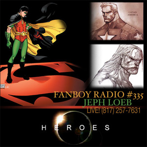 Fanboy Radio #335 - Jeph Loeb Returns LIVE