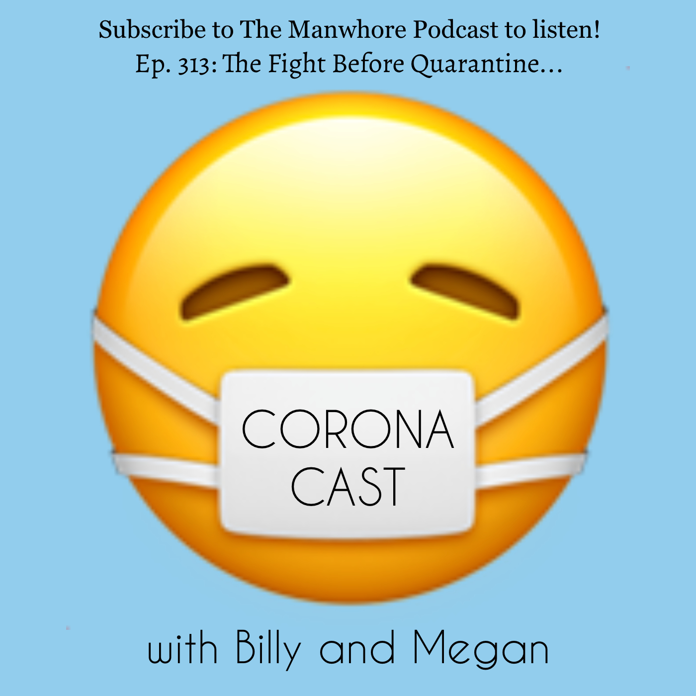 The Manwhore Podcast: A Sex-Positive Quest - Ep. 313: Corona Cast Part 2 - The Fight Before Quarantine...