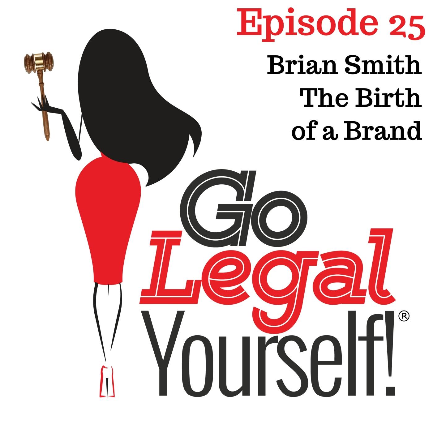 Ep. 25 Brian Smith: The Birth of a Brand