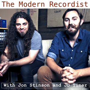 The Modern Recordist with Jon Stinson and JD Tiner   Inspiring chats with creative visionaries, songwriters, and artists