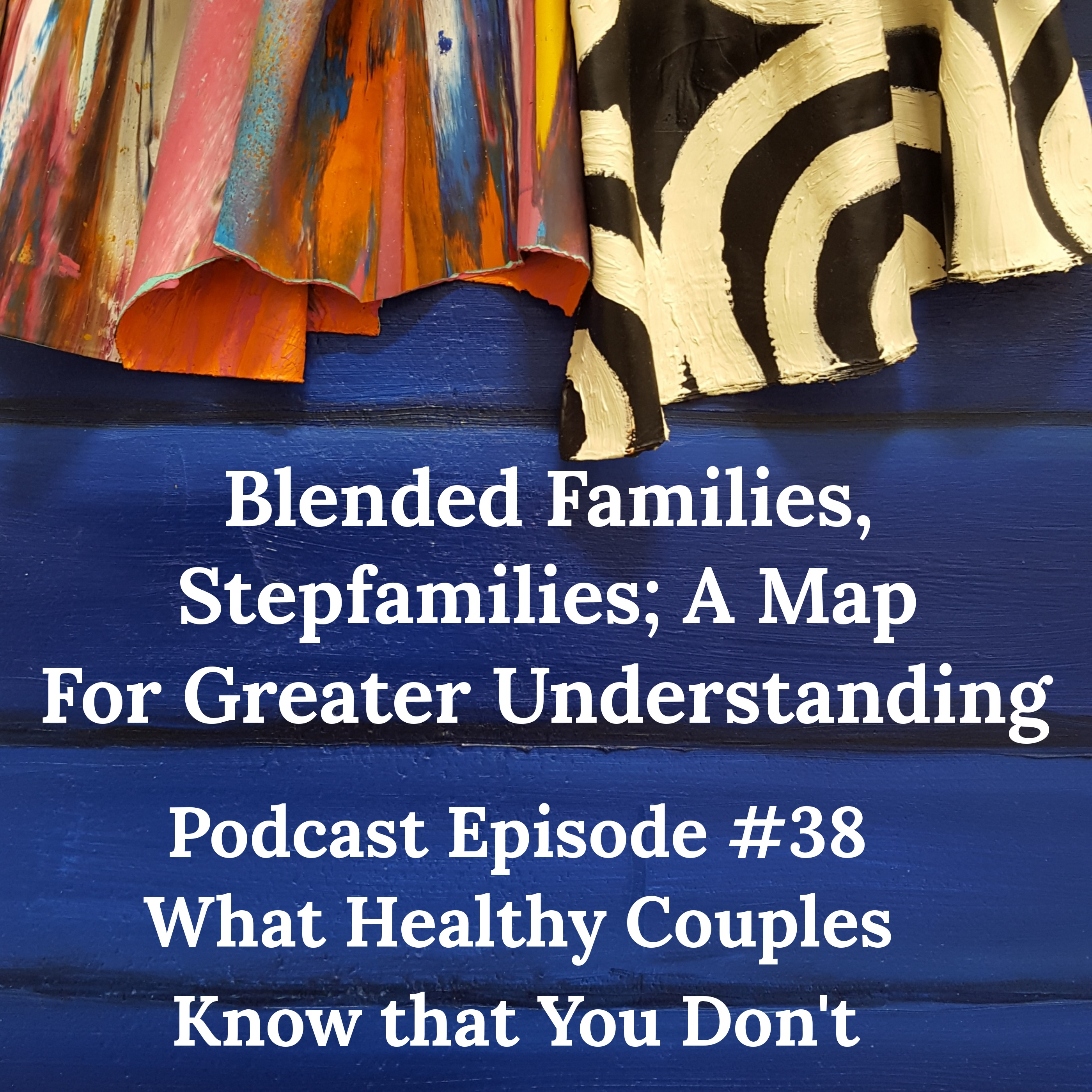 What Healthy Couples Know That You Don't - Blended Families, Stepfamilies; A Map for Greater Understanding