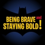 Artwork for Being Brave & Staying Bold: S1 Ep 15 & 16