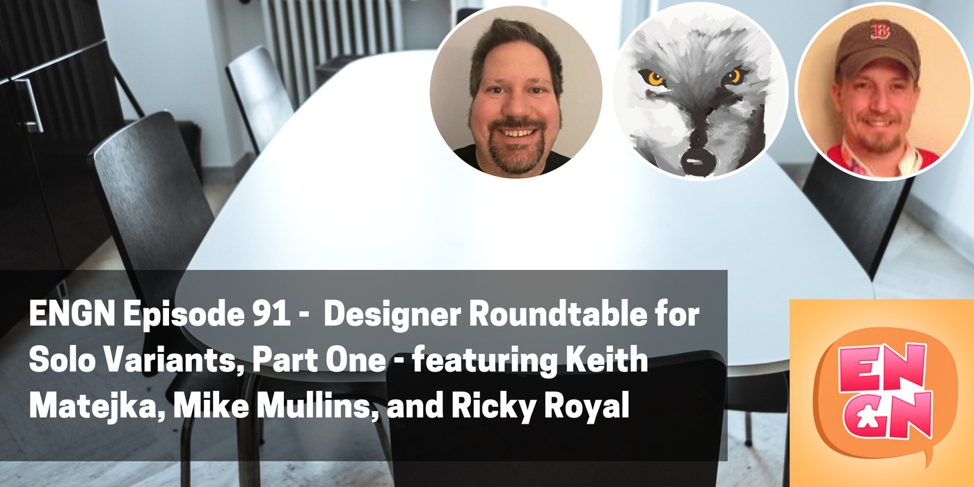 Artwork for ENGN 91 - Designer Roundtable for Solo Variants, Part One - featuring Keith Matejka, Mike Mullins, and Ricky Royal