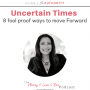 Artwork for #46: 8 Fool Proof Ways To Move Forward During Uncertain Times