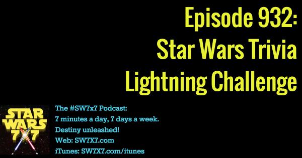 932: Star Wars Trivia Lightning Challenge