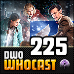 DWO WhoCast - #225 - Doctor Who Podcast