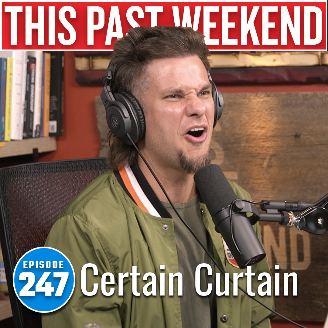 Certain Curtain | This Past Weekend #247