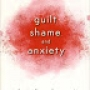 Artwork for Guilt, Shame and Anxiety: Understanding and Overcoming Negative Emotions by Peter Breggin