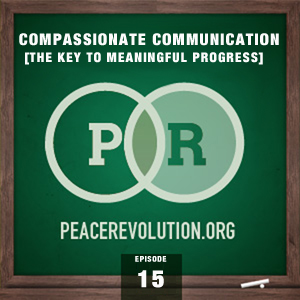 Peace Revolution episode 015: Compassionate Communication / How to Mitigate Conflict in our Thoughts