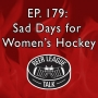 Artwork for Episode 179 - A Sad Day For Women's Hockey