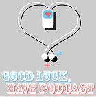 Episode 13: Good Luck, Have Podcast?