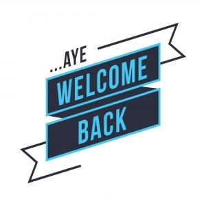 ...Aye, Welcome Back