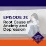 Artwork for 031: Root Cause of Anxiety and Depression