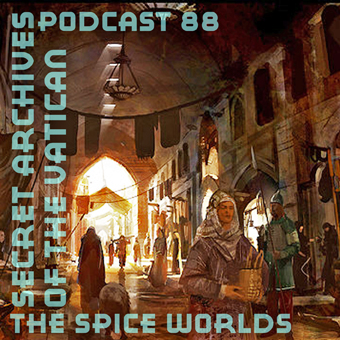 The Spice Worlds - Secret Archives of the Vatican Podcast 88