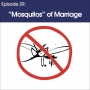 """Artwork for #29 - The """"Mosquitos"""" of Marriage"""