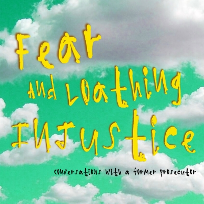 Fear and Loathing Injustice: Conversations with a former prosecutor show image