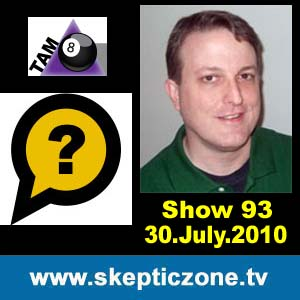 The Skeptic Zone #93 - 30.July.2010