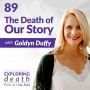 Artwork for The Death of Our Story with Goldyn Duffy - Episode 89