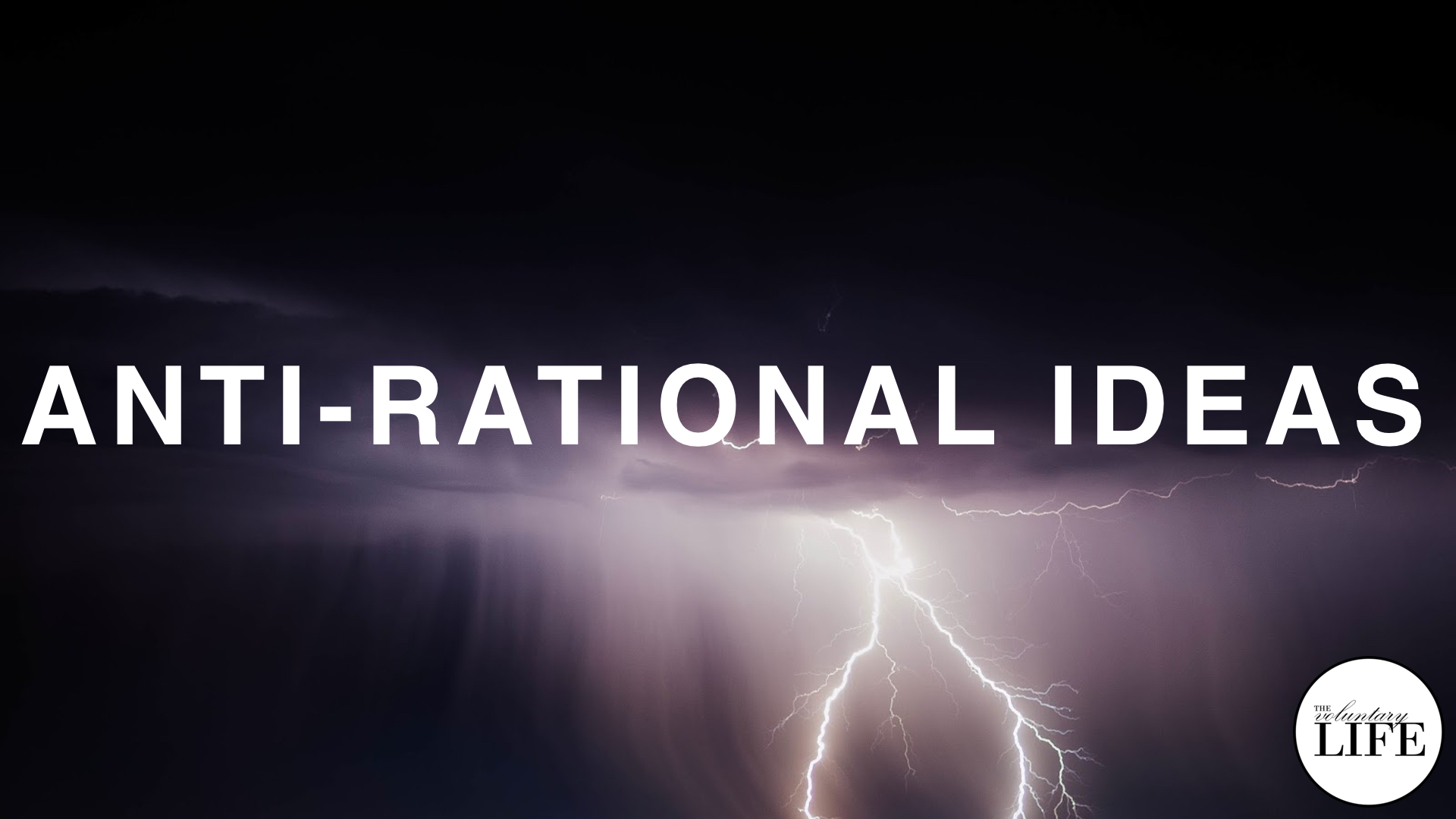 245 Thinking Rationally Part 3: Anti-Rational Ideas